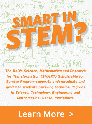The DoD's Science, Mathematics and Research for Transformation (SMART) Scholarship for Service Program supports undergraduate and graduate students pursuing technical degrees in Science, Technology, Engineering and Mathematics (STEM) disciplines.