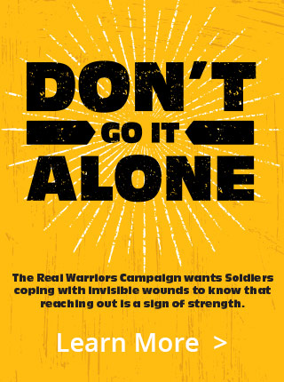 The Real Warriors Campaign wants Soldiers coping with invisible wounds to know that reaching out is a sign of strength.